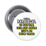 Paralegal...Assume I Am Never Wrong Pinback Buttons