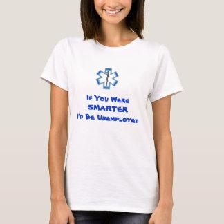 Paramedic/EMT Shirt--Hilarious T-Shirt