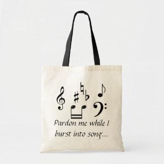 Pardon Me While I Burst Into Song Tote Bag