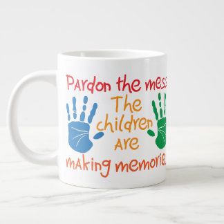 Pardon the mess The children are making memories Large Coffee Mug