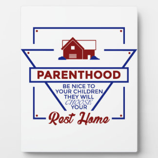 Parenthood Be Nice To Your Children Plaque