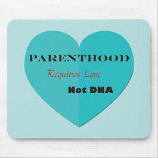 Parenthood Requires Love Not DNA Mouse Pad