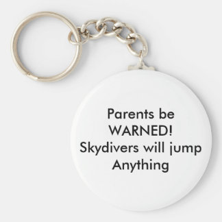 Parents be WARNED!Skydivers will jump Anything Basic Round Button Key Ring
