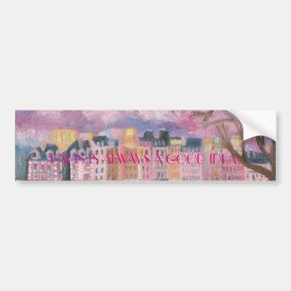 PARIS IS ALWAYS A GOOD IDEA BUMPER STICKER