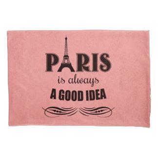 Paris is always a good idea pillowcase