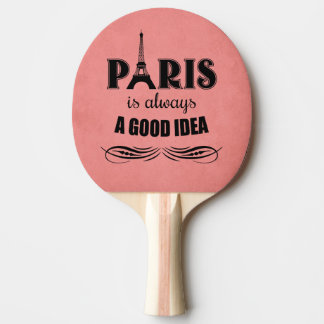 Paris is always a good idea ping pong paddle