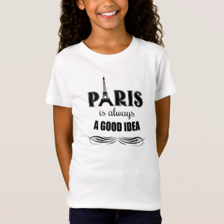 Paris is always a good idea T-Shirt