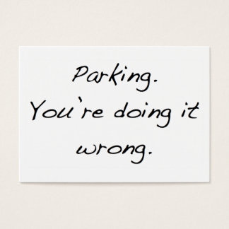 Parking. You're doing it wrong. Business Card