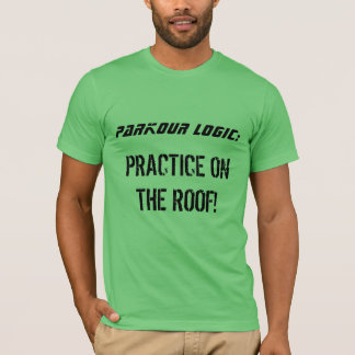 """""""Parkour Logic: Practice on the Roof"""" t-shirt"""