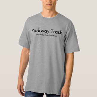 Parkway Trash (still better than Theodore) T-Shirt