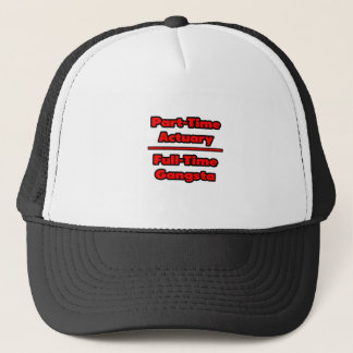 Part-Time Actuary .. Full-Time Gangsta Trucker Hat