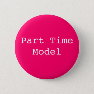 Part Time Model 6 Cm Round Badge