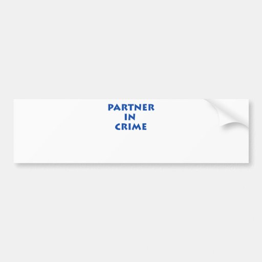 Partner in crime! bumper sticker