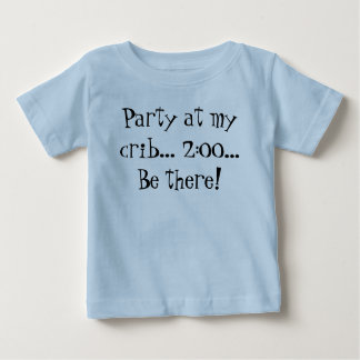 Party at my crib... 2:00... Be there! Baby T-Shirt