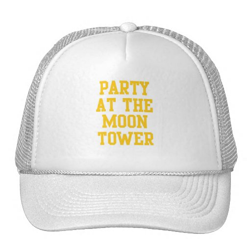 Party at the Moon Tower Trucker Hats