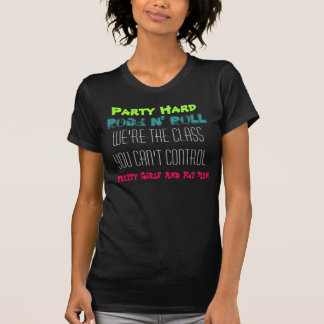 Party Hard, Rock n' Roll, We're the class you c... T-Shirt