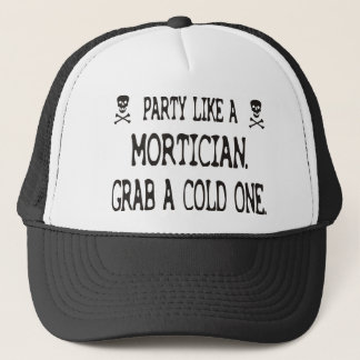 Party Like A Mortician, Grab A Cold One Trucker Hat