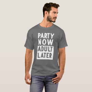 Party now adult later fun drinking humor T-Shirt