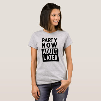 Party now adult later T-Shirt