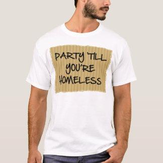 Party 'Till You're Homeless T-Shirt