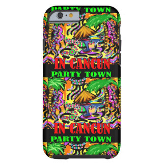PARTY TOWN IN CANCUN TOUGH iPhone 6 CASE