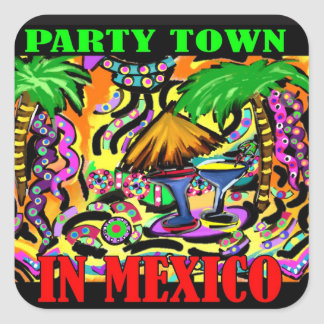 PARTY TOWN IN MEXICO SQUARE STICKER