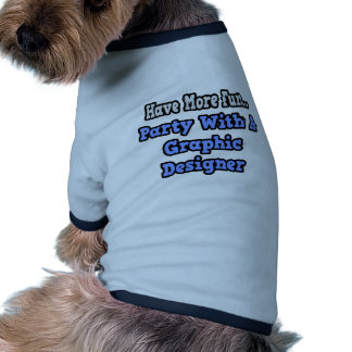 Party With A Graphic Designer Doggie Tee Shirt