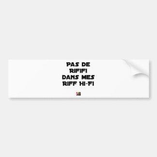 PAS DE RIFIFI DANS MES RIFF HI-FI - Word games Bumper Sticker