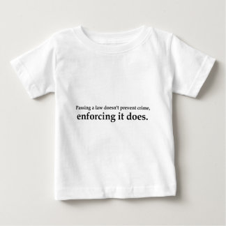 Passing a law doesn't prevent crime...... baby T-Shirt