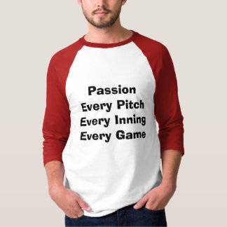 Passion -  Every Pitch, Inning, Game T-Shirt