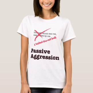 Passive Aggression T-Shirt