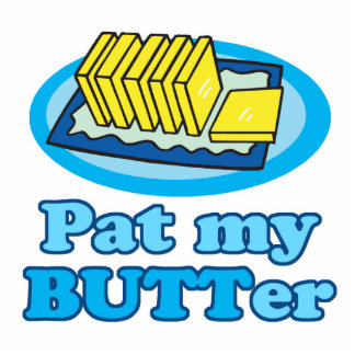 pat my butt butter funny food design pun acrylic cut out