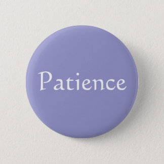 Patience 6 Cm Round Badge