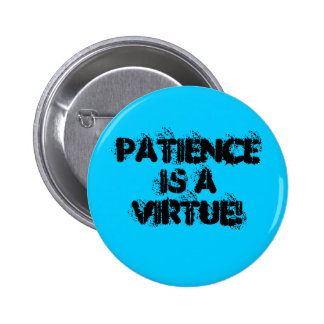 Patience Is a Virtue! 6 Cm Round Badge