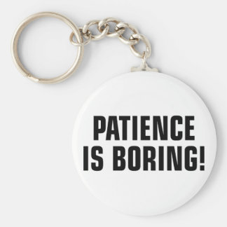 Patience Is Boring Key Ring