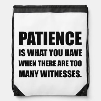 Patience Too Many Witnesses Drawstring Bag