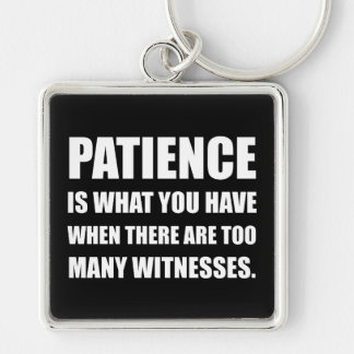 Patience Too Many Witnesses Key Ring