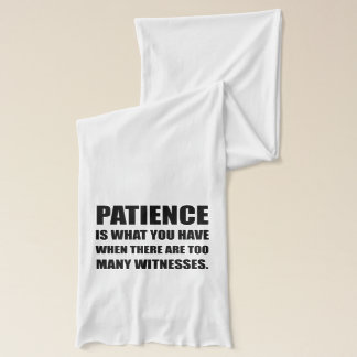 Patience Too Many Witnesses Scarf