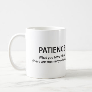 Patience: What you have when there are too many... Coffee Mug