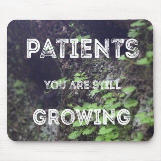 Patience You Are Growing Mousepad