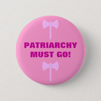 PATRIARCHY MUST GO! 6 CM ROUND BADGE