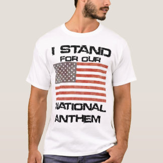 Patriotic I STAND for our National Anthem T-Shirt
