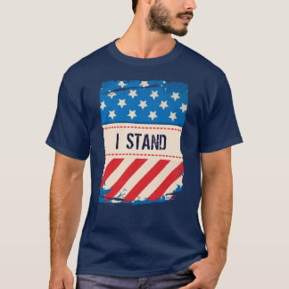 Patriotic I Stand Stars and Stripes T-Shirt