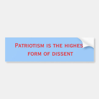 Patriotism is the highest form of dissent bumper sticker