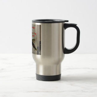 pats pics 046, Don't, Haven't Had, My, Firsy Cu... Stainless Steel Travel Mug