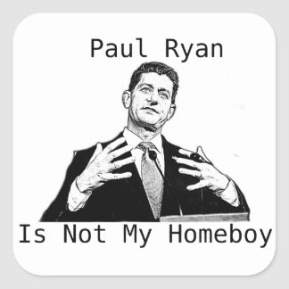 Paul Ryan Is Not My Homeboy (STICKER) Square Sticker