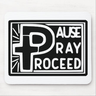 PAUSE to PRAY then PROCEED Mouse Pad