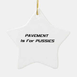 Pavement Is For Pussies Ceramic Star Decoration
