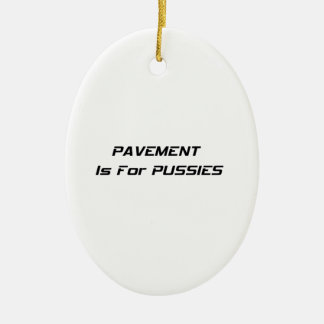 Pavement Is For Pussies Christmas Ornament