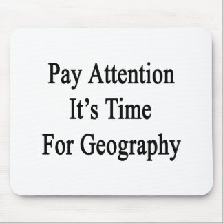 Pay Attention It s Time For Geography Mousepad